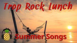 summer songs trop rock lunch
